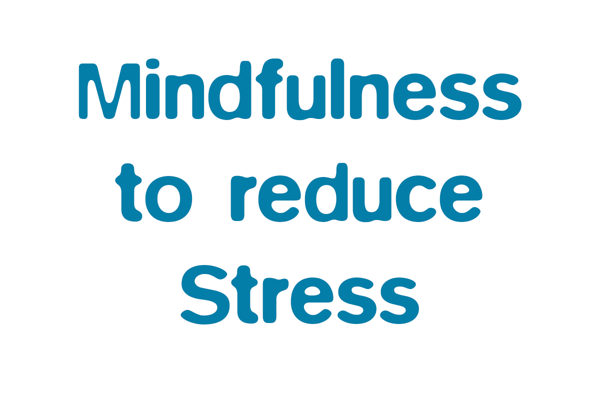 Mindfulness to reduce stress and benefit your health